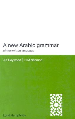 A New Arabic Grammar of the Written Language By Haywood, John A./ Nahmad, H. M.